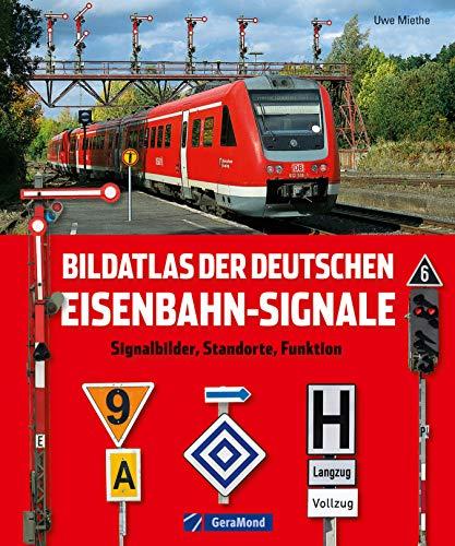Bildatlas der deutschen Eisenbahn-Signale – Signalbilder, Standorte, Funktion: Lexikon und Nachschlagewerk der Eisenbahnsignale in Deutschland nach dem aktuellen Signalbuch
