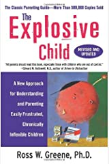The Explosive Child: A New Approach for Understanding and Parenting Easily Frustrated, Chronically Inflexible Children [Paperback] Paperback