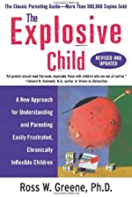 The Explosive Child: A New Approach for Understanding and Parenting Easily Frustrated, Chronically Inflexible Children [Pa...