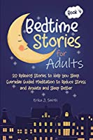 Bedtime Stories for Adults: 20 Relaxing Stories to Help You Sleep. Everyday Guided Meditation to Reduce Stress and Anxiety and Sleep Better