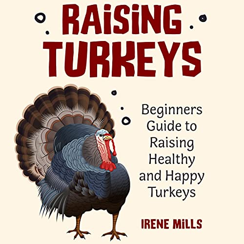 Raising Turkeys: Beginners Guide to Raising Healthy and Happy Turkeys