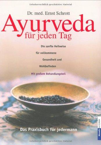 Ayurveda für jeden Tag: Die sanfte Heilweise für vollkommene Gesundheit und Wohlbefinden Mit großem Behandlungsteil. Das Praxisbuch für jedermann