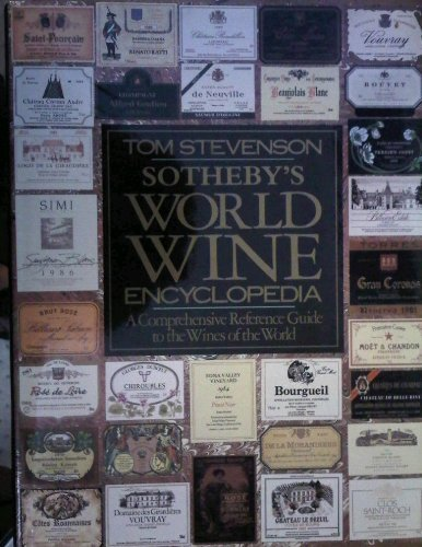 Sotheby's World Wine Encyclopedia: A Comprehensive Reference Guide to the Wines of the World
