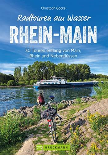 Radtouren am Wasser Rhein-Main: 30 leichte Touren auf verkehrsarmen Wegen entlang von Rhein, Main und Nebenflüssen