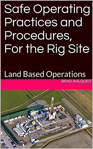 Safe Operating Practices and Procedures, For the Rig Site: Land Based Operations (Drill Site Safety Book 1) (English Edition)