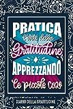 Pratica l'arte della gratitudine apprezzando le piccole cose: Diario della gratitudine