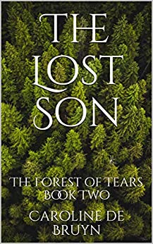 The Lost Son: The Forest of Tears Book Two (Sanctuary Series - The Lost Son 2) by [Caroline de Bruyn]