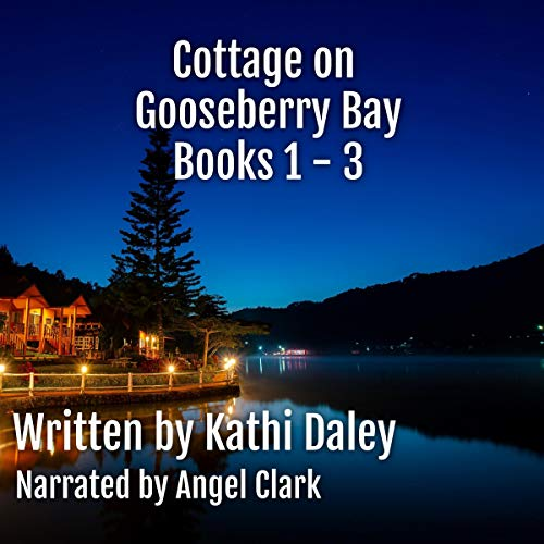 Cottage on Gooseberry Bay Books 1-3 Audiobook By Kathi Daley cover art
