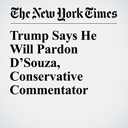 Trump Says He Will Pardon D'Souza, Conservative Commentator copertina