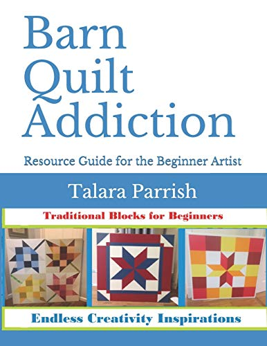 Compare Textbook Prices for Barn Quilt Addiction: Beginner's Resource Guide  ISBN 9798558990652 by Parrish, Talara