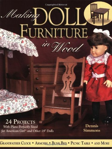 "Making Doll Furniture in Wood: 24 Projects and Plans Perfectly Sized for American Girl and Other 18"" Dolls"