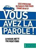 Vous avez la parole ! (1000 expresiones en francés para hablar como un nativo) (Pons - Locuciones)
