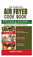 The Complete Air Fryer Cookbook: This Book Includes: INSTANT POT AIR FRYER LID COOKBOOK & INSTANT VORTEX AIR FRYER OVEN COOKBOOK for Beginners and Advanced Users