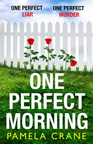 One Perfect Morning: The gripping new pyschological crime thriller with a twist – a perfect escapist read for Summer 2020 by [Pamela Crane]