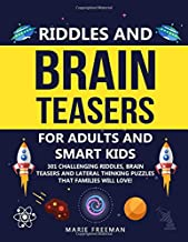 Riddles and Brain Teasers for Adults and Smart Kids: 301 Challenging Riddles, Brain Teasers and Lateral Thinking Puzzles that Families Will Love!