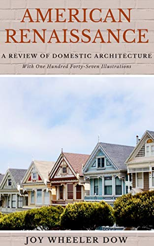 American Renaissance; A Review Of Domestic Architecture (With One Hundred Forty-Seven Illustrations) (English Edition)