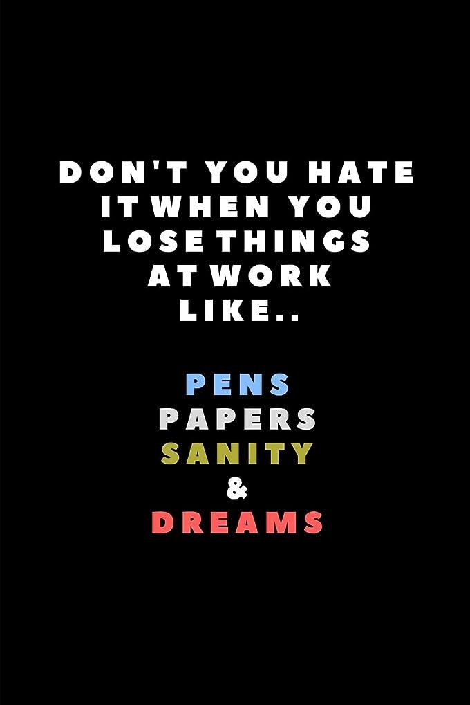 ぶどう法律により頭蓋骨Don't You Hate It When You Lose Things At Work Like.. Pens Papers Sanity & Dreams: Lined Paper Notebook