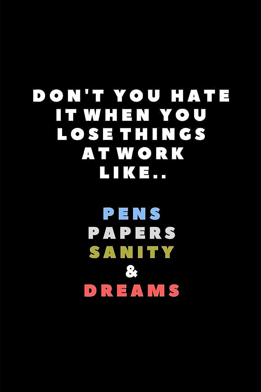 暴力的なヤング技術者Don't You Hate It When You Lose Things At Work Like.. Pens Papers Sanity & Dreams: Lined Paper Notebook