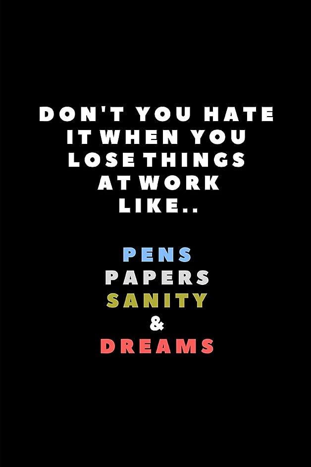 エレガント変形する排泄するDon't You Hate It When You Lose Things At Work Like.. Pens Papers Sanity & Dreams: Lined Paper Notebook