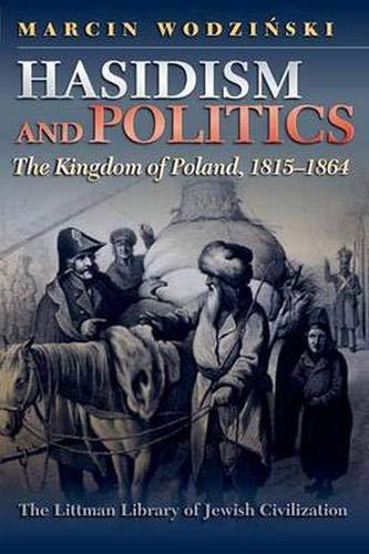 Hasidism and Politics: The Kingdom of Poland, 1815-1864 (The Littman Library of Jewish Civilization)
