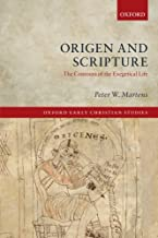 Origen and Scripture: The Contours of the Exegetical Life (Oxford Early Christian Studies)