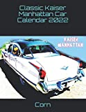 Classic Kaiser Manhattan Car Calendar 2022