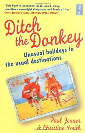 Ditch the Donkey: Unusual Holidays in the Usual Destinations by Christine Smith (17-Apr-2006) Paperback