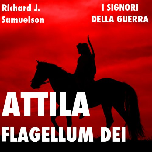 Attila, Flagellum Dei. Barbaro e distruttore audiobook cover art