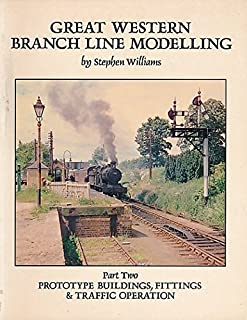 Great Western Branch Line Modelling Part 2: Prototype Buildings, Fittings and Traffic Operation by Stephen Williams (1991-12-31)
