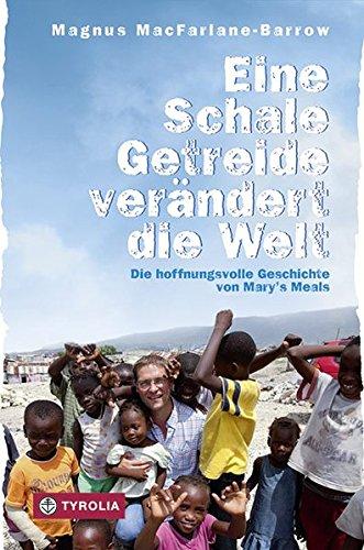 Eine Schale Getreide verändert die Welt: Die hoffnungsvolle Geschichte von Mary´s Meals. Aus dem Englischen von Susanne Held.