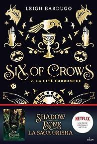 Six of Crows, tome 2 : La Cité corrompue par Leigh Bardugo