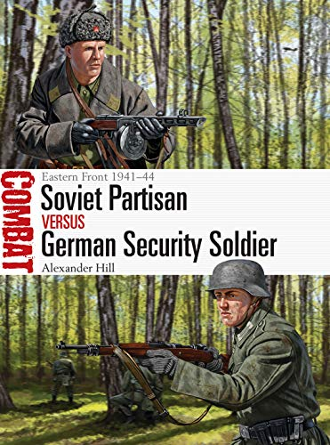 Soviet Partisan vs German Security Soldier: Eastern Front 1941–44 (Combat Book 44) (English Edition)
