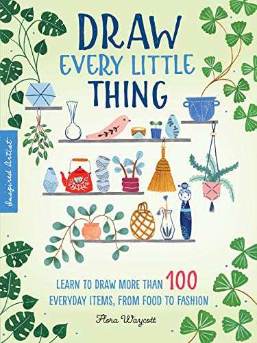 Inspired Artist: Draw Every Little Thing:Learn to draw more than 100 everyday items, from food to fashion (English Edition)