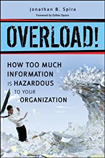 Overload! How Too Much Information is Hazardous to your Organization