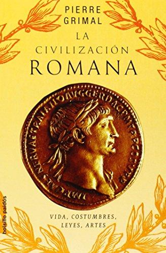 La civilización romana : vida, costumbres, leyes, artes: Vidas, costumbres, leyes, artes (Bolsillo Paidós)