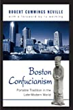 Boston Confucianism: Portable Tradition in the Late-Modern World (Suny Series in Chinese Philosophy and Culture) - Robert Cummings Neville