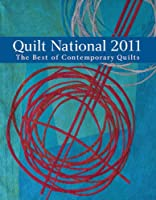 Quilt National 2011: The Best of Contemporary Quilts