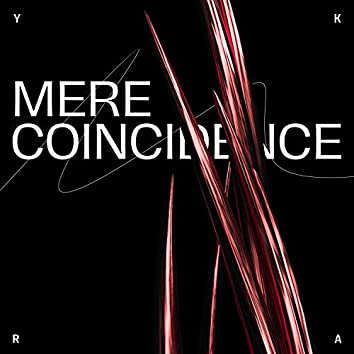 Mere Coincidence