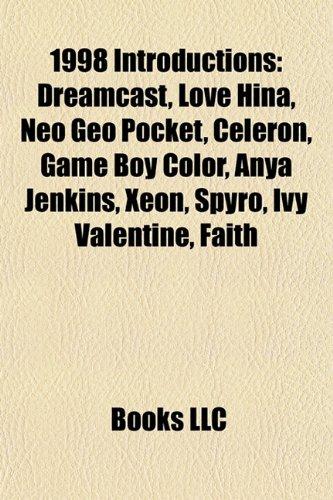 1998 introductions: Dreamcast, Love Hina, Neo Geo Pocket, Celeron, Game Boy Color, Furby, FN Five-seven, Xeon, Spyro, Lego Mindstorms