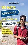 Sei nato originale non vivere da fotocopia: Carlo Acutis mi ha insegnato a puntare in alto (Italian Edition)