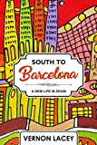 South to Barcelona: A New Life in Spain (Barcelona Series Bo