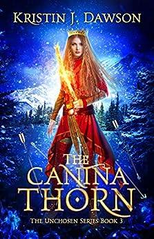 The Canina Thorn (The Unchosen Book 3) by [Kristin J Dawson]