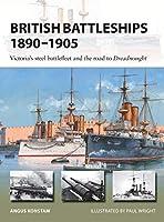British Battleships 1890–1905: Victoria's Steel Battlefleet and the Road to Dreadnought (New Vanguard)