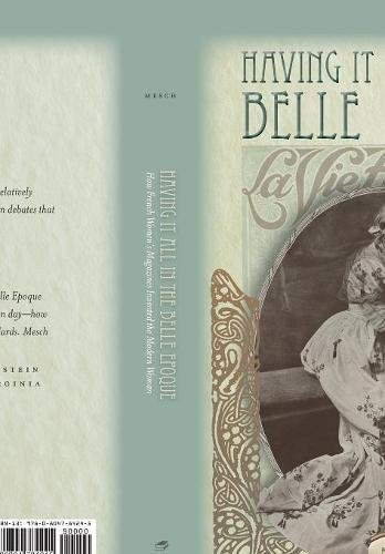 Download Having It All in the Belle Epoque: How French Women's Magazines Invented the Modern Woman 0804784248
