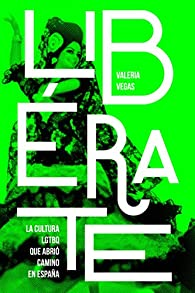 Libérate: La cultura LGTBQ que abrió camino en España par Valeria Vegas