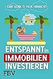 Entspannt in Immobilien investieren: Die Praxisanleitung - Erik Renk