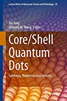 Core/Shell Quantum Dots: Synthesis, Properties and Devices (Lecture Notes in Nanoscale Science and Technology (28))