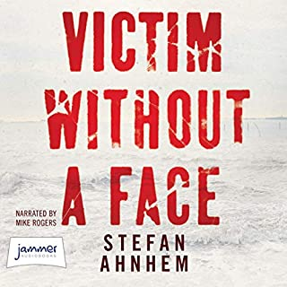 Victim Without a Face     Fabian Risk, Book 1              By:                                                                                                                                 Stefan Ahnhem                               Narrated by:                                                                                                                                 Mike Rogers                      Length: 15 hrs and 19 mins     8 ratings     Overall 4.5