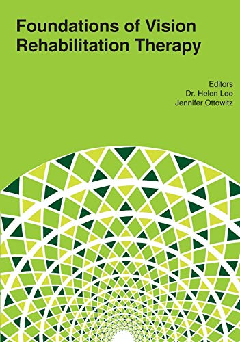 Compare Textbook Prices for Foundations of Vision Rehabilitation Therapy Illustrated Edition ISBN 9781950723065 by Lee, Helen,Ottowitz, Jennifer