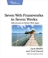 Seven Web Frameworks in Seven Weeks: Adventures in Better Web Apps (Pragmatic Programmers)